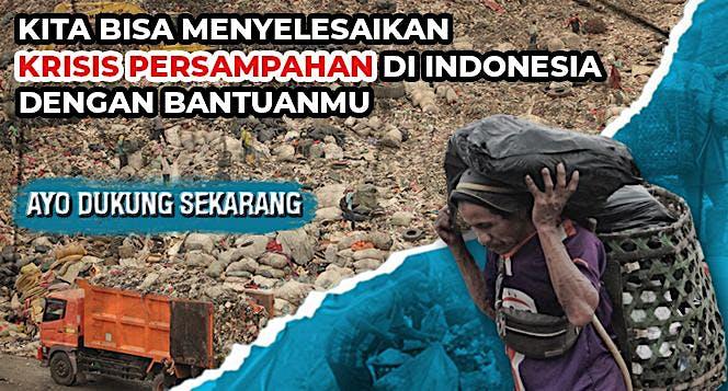 Bantu Indonesia Menyelesaikan Krisis Persampahan