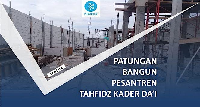 PEMBANGUNAN ASRAMA TAHFIDZ KADER DA'I