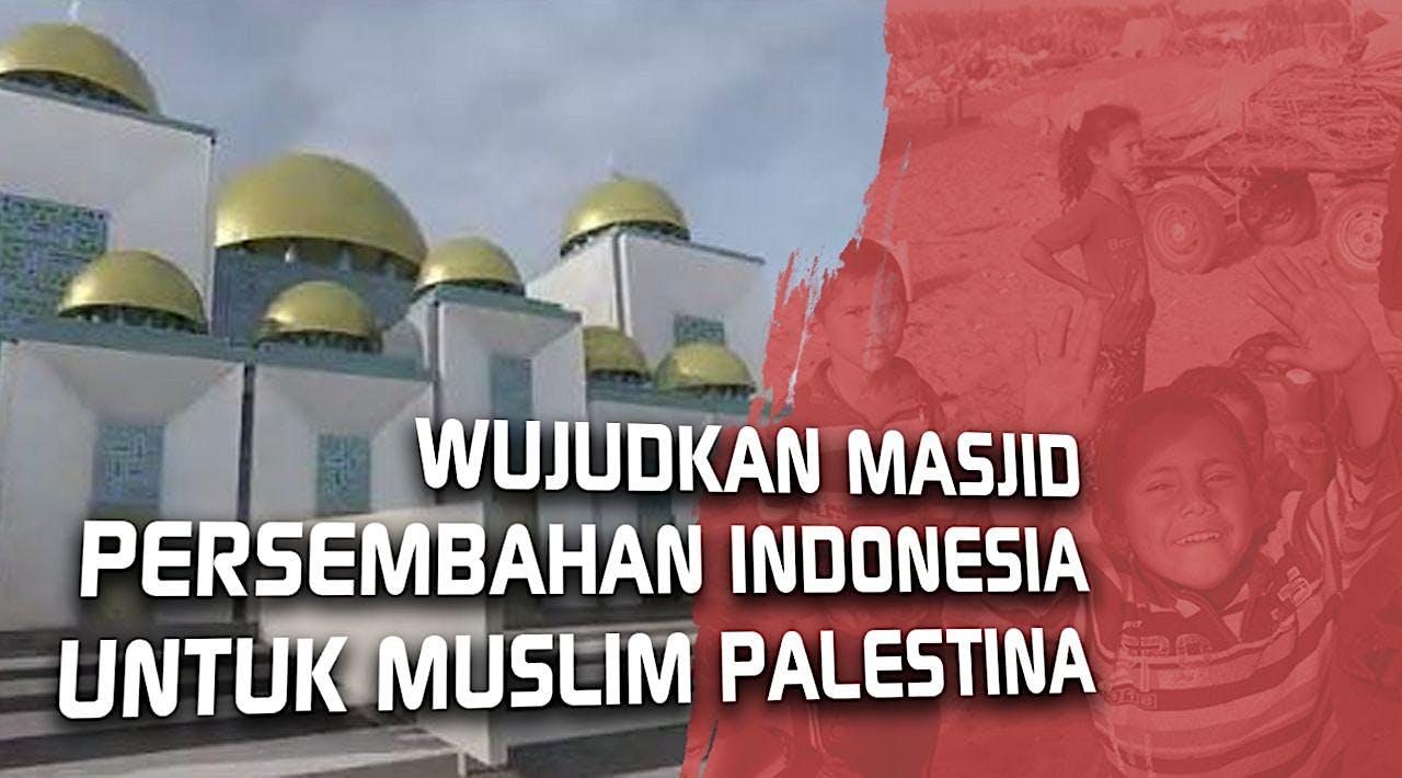 Bangun Masjid Besar Indonesia di Gaza, Palestina